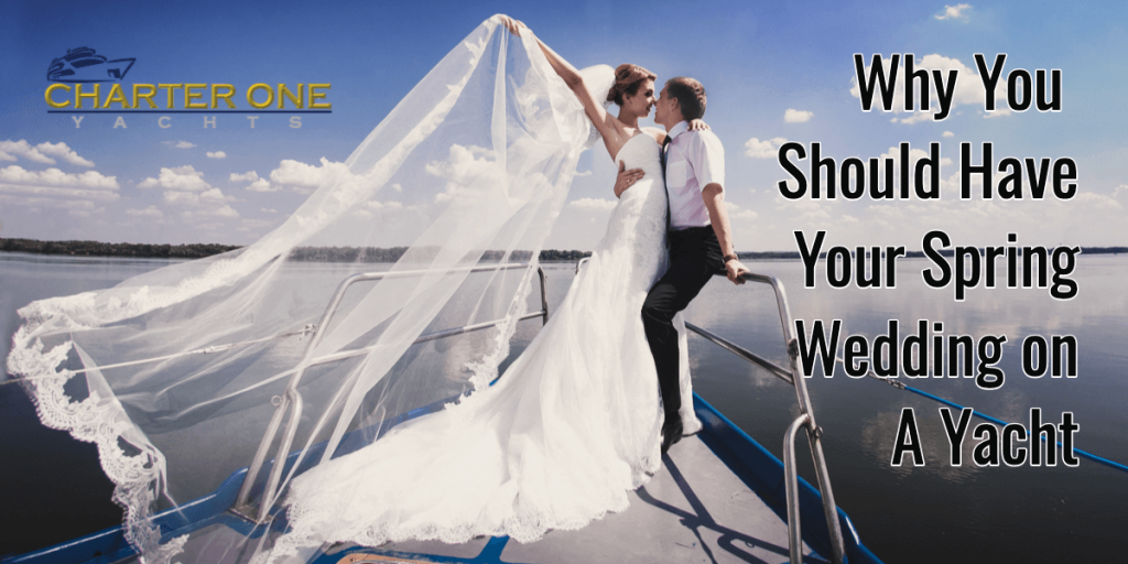 Why You Should Have Your Spring Wedding on A Yacht | CharterYachtsNow.com